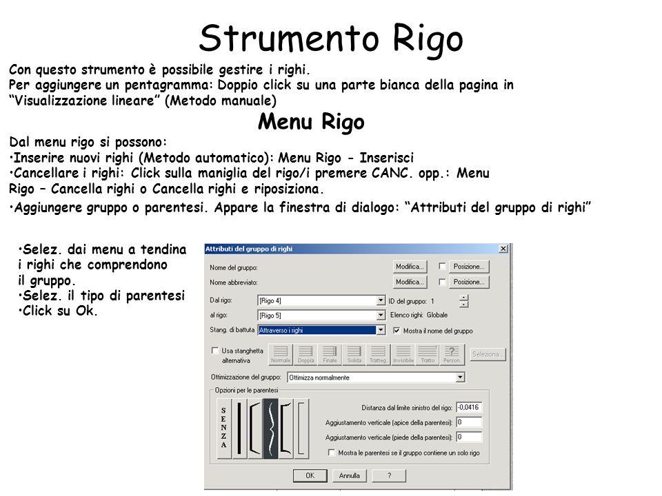 Strumento Rigo Con questo strumento è possibile gestire i righi. Per aggiungere un pentagramma: Doppio click su una parte bianca della pagina in Visua