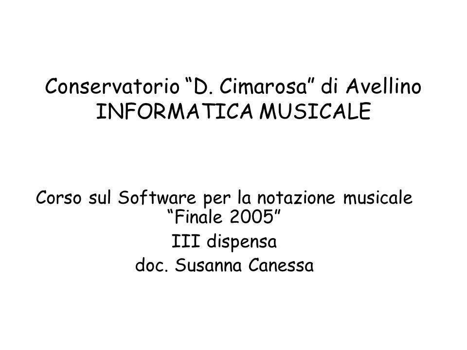 Conservatorio D. Cimarosa di Avellino INFORMATICA MUSICALE Corso sul Software per la notazione musicale Finale 2005 III dispensa doc. Susanna Canessa