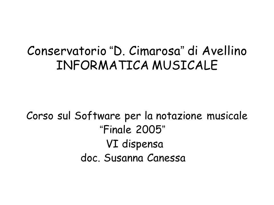 Conservatorio D. Cimarosa di Avellino INFORMATICA MUSICALE Corso sul Software per la notazione musicale Finale 2005 VI dispensa doc. Susanna Canessa