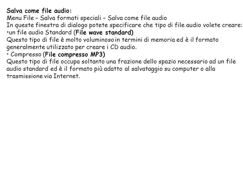 Salva come file audio: Menu File – Salva formati speciali – Salva come file audio In queste finestra di dialogo potete specificare che tipo di file au