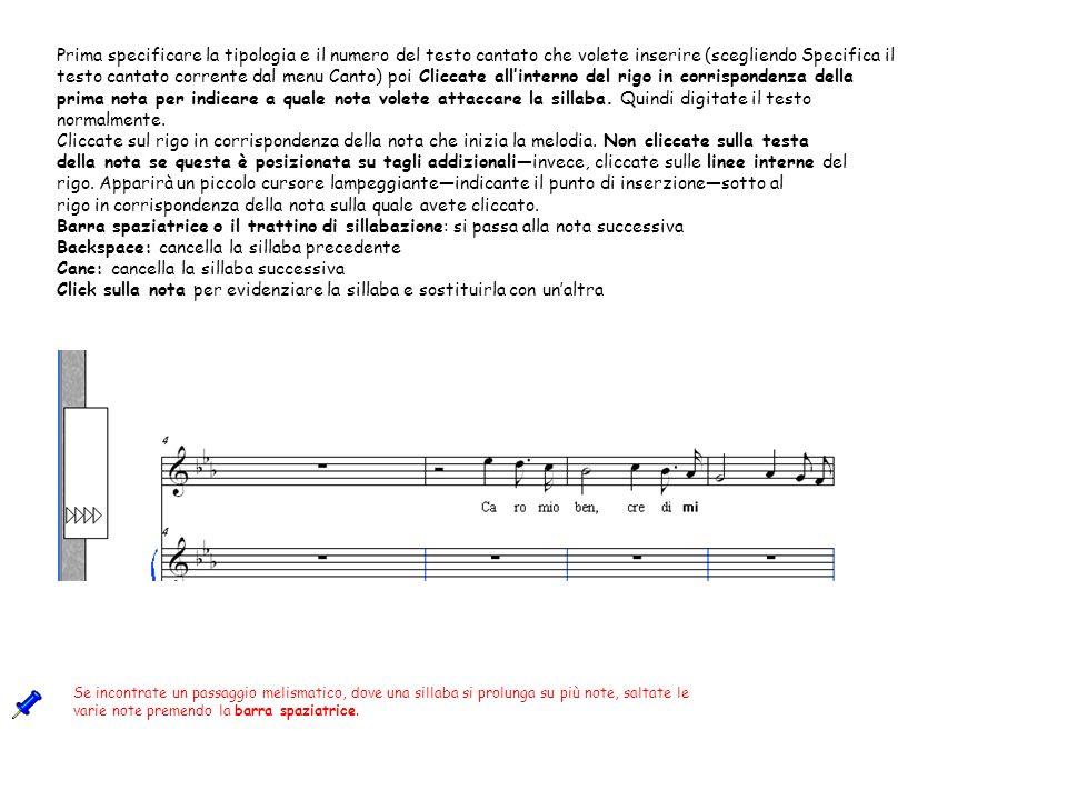 Prima specificare la tipologia e il numero del testo cantato che volete inserire (scegliendo Specifica il testo cantato corrente dal menu Canto) poi C