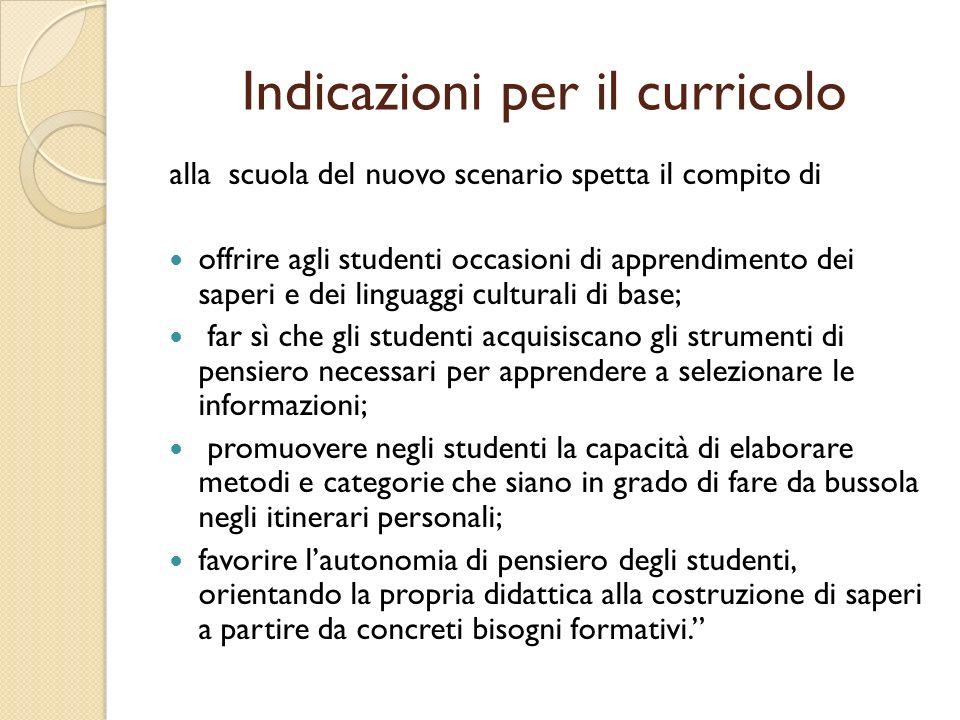 Indicazioni per il curricolo alla scuola del nuovo scenario spetta il compito di offrire agli studenti occasioni di apprendimento dei saperi e dei lin