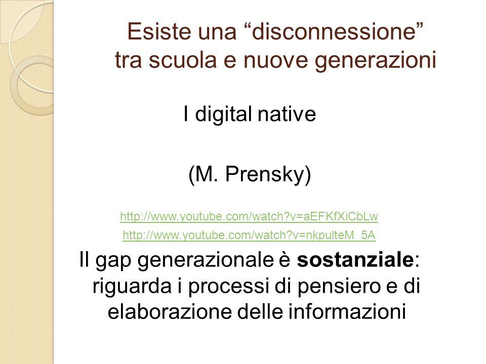 Esiste una disconnessione tra scuola e nuove generazioni I digital native (M. Prensky) http://www.youtube.com/watch?v=aEFKfXiCbLw http://www.youtube.c
