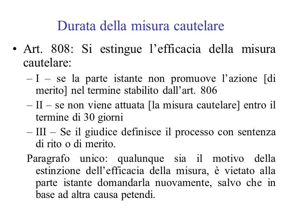 Durata della misura cautelare Art. 808: Si estingue lefficacia della misura cautelare: –I – se la parte istante non promuove lazione [di merito] nel t