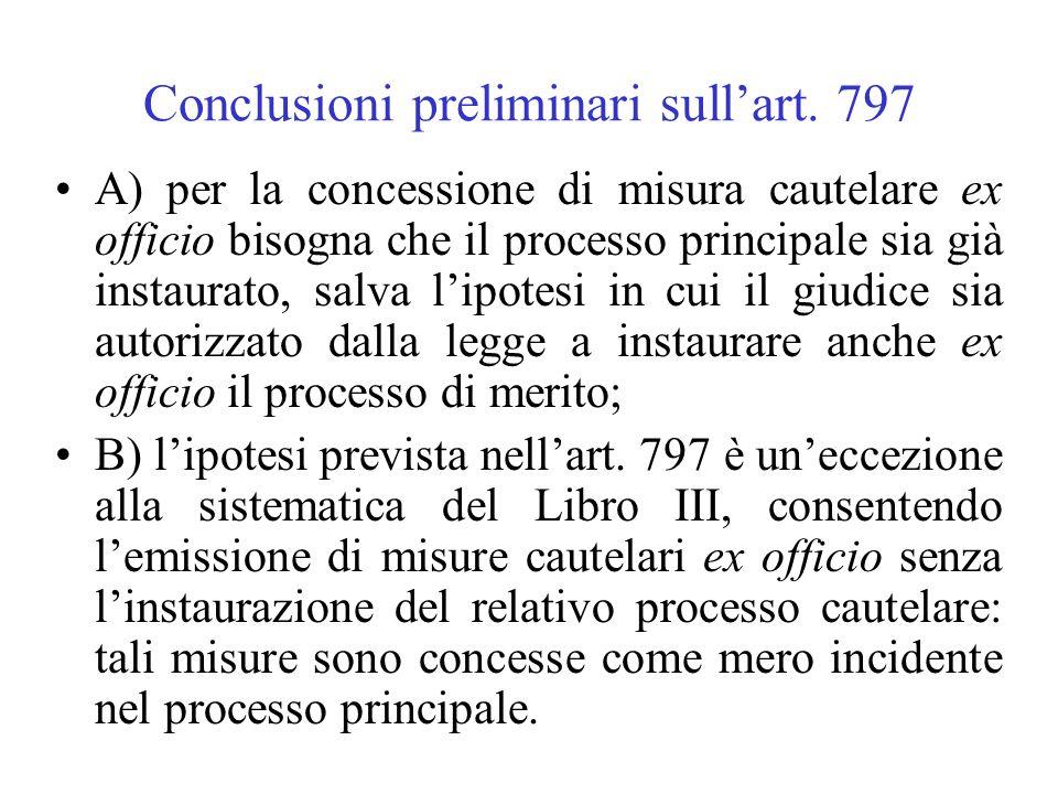 Conclusioni preliminari sullart. 797 A) per la concessione di misura cautelare ex officio bisogna che il processo principale sia già instaurato, salva