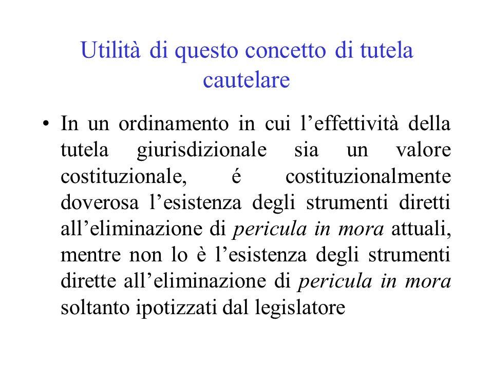 Utilità di questo concetto di tutela cautelare In un ordinamento in cui leffettività della tutela giurisdizionale sia un valore costituzionale, é cost