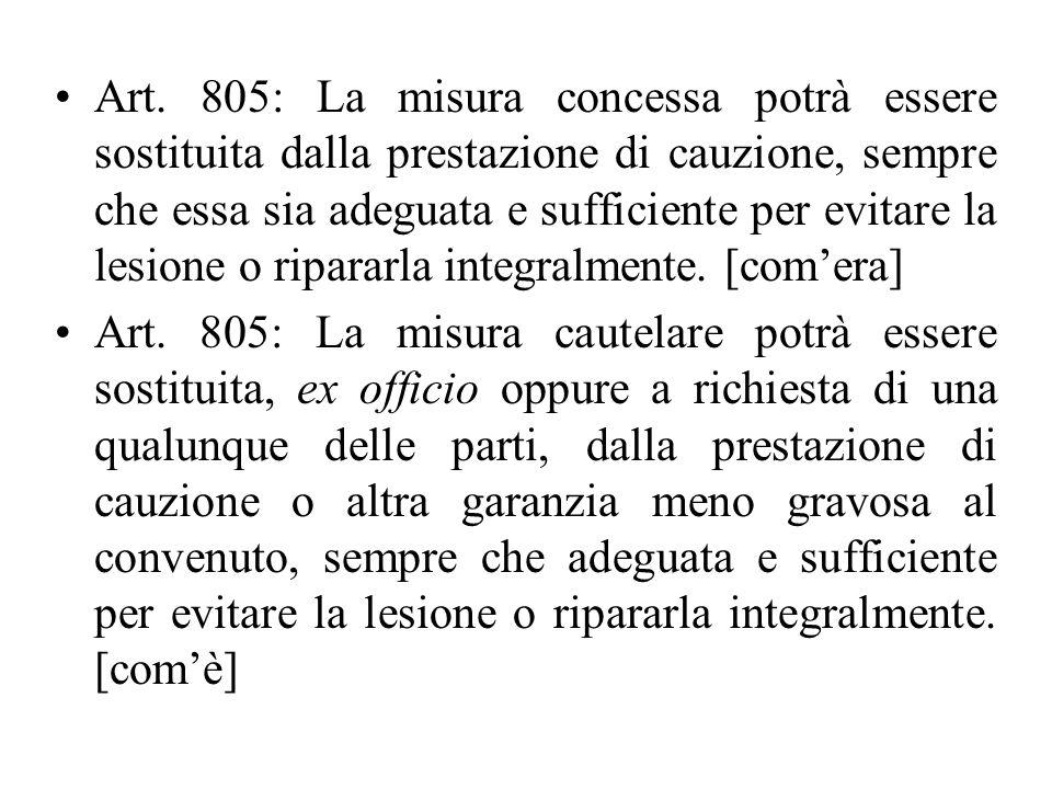 Art. 805: La misura concessa potrà essere sostituita dalla prestazione di cauzione, sempre che essa sia adeguata e sufficiente per evitare la lesione