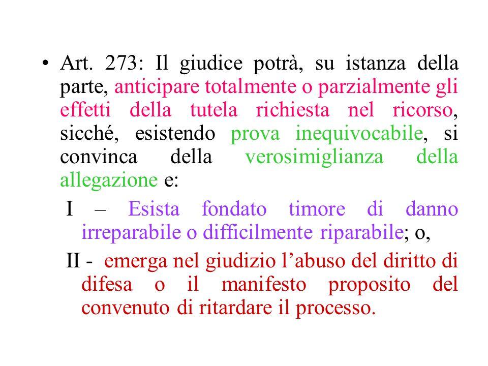 Art. 273: Il giudice potrà, su istanza della parte, anticipare totalmente o parzialmente gli effetti della tutela richiesta nel ricorso, sicché, esist