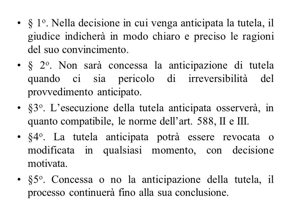 § 1 o. Nella decisione in cui venga anticipata la tutela, il giudice indicherà in modo chiaro e preciso le ragioni del suo convincimento. § 2 o. Non s