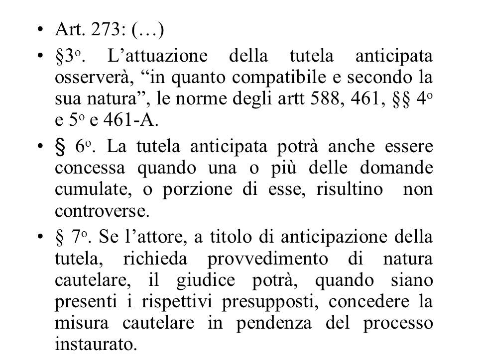 Art. 273: (…) §3 o. Lattuazione della tutela anticipata osserverà, in quanto compatibile e secondo la sua natura, le norme degli artt 588, 461, §§ 4 o