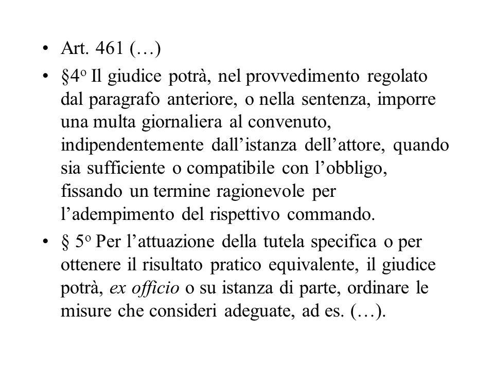 Art. 461 (…) §4 o Il giudice potrà, nel provvedimento regolato dal paragrafo anteriore, o nella sentenza, imporre una multa giornaliera al convenuto,