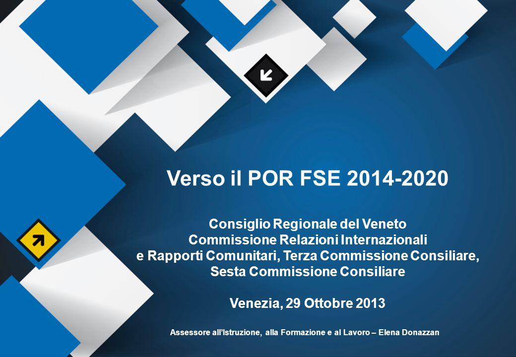 2 Verso il POR FSE 2014-2020 Consiglio Regionale del Veneto Commissione Relazioni Internazionali e Rapporti Comunitari, Terza Commissione Consiliare,