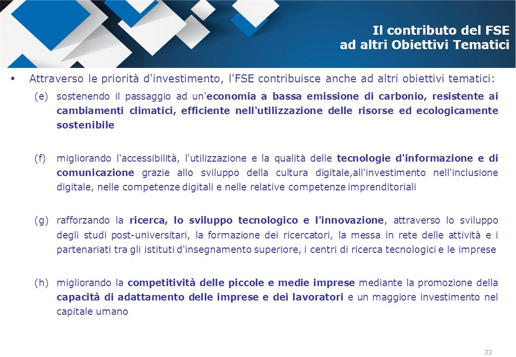 33 Attraverso le priorità d'investimento, l'FSE contribuisce anche ad altri obiettivi tematici: (e)sostenendo il passaggio ad un'economia a bassa emis