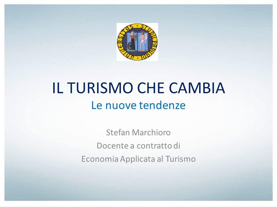 IL TURISMO CHE CAMBIA Le nuove tendenze Stefan Marchioro Docente a contratto di Economia Applicata al Turismo