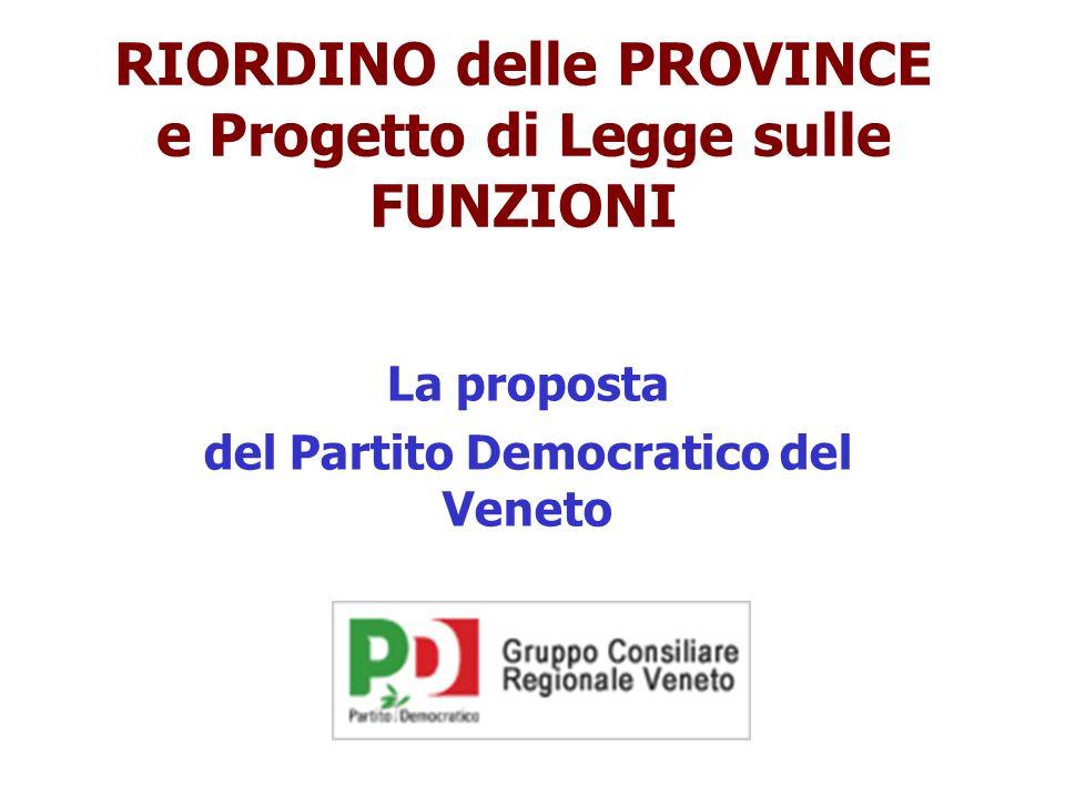 RIORDINO delle PROVINCE e Progetto di Legge sulle FUNZIONI La proposta del Partito Democratico del Veneto