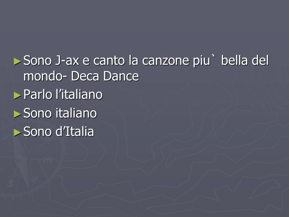 Sono J-ax e canto la canzone piu` bella del mondo- Deca Dance Sono J-ax e canto la canzone piu` bella del mondo- Deca Dance Parlo litaliano Parlo litaliano Sono italiano Sono italiano Sono dItalia Sono dItalia