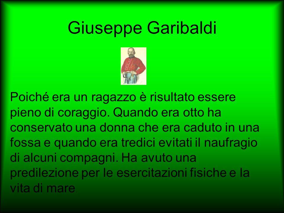 Giuseppe Garibaldi Poiché era un ragazzo è risultato essere pieno di coraggio. Quando era otto ha conservato una donna che era caduto in una fossa e q