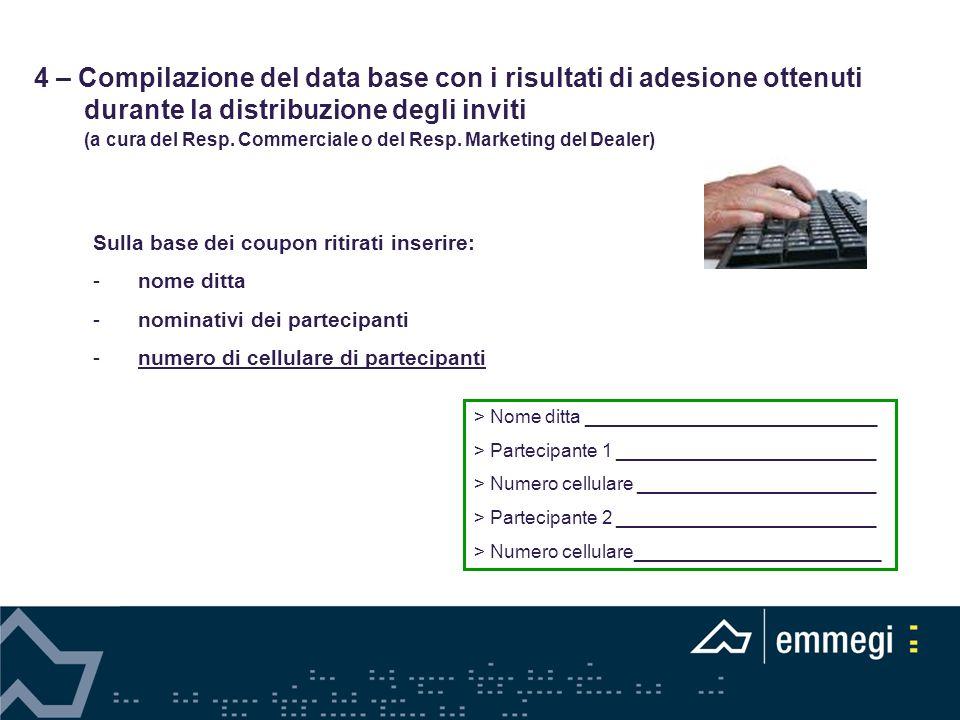 4 – Compilazione del data base con i risultati di adesione ottenuti durante la distribuzione degli inviti (a cura del Resp. Commerciale o del Resp. Ma
