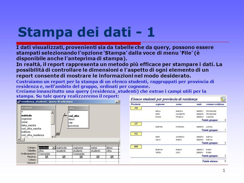 1 Stampa dei dati - 1 I dati visualizzati, provenienti sia da tabelle che da query, possono essere stampati selezionando lopzione Stampa dalla voce di menu File (è disponibile anche lanteprima di stampa).
