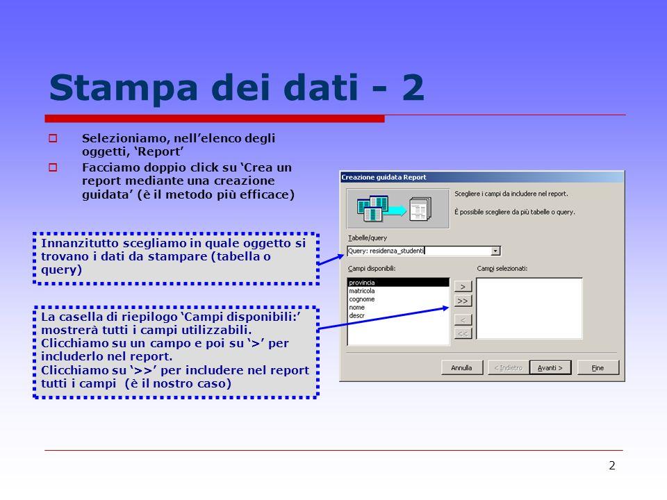 3 Stampa dei dati - 3 Scegliamo come visualizzare i dati, cioè in base alla tabella studenti Scegliamo il campo in base al quale raggruppare gli studenti e clicchiamo su >