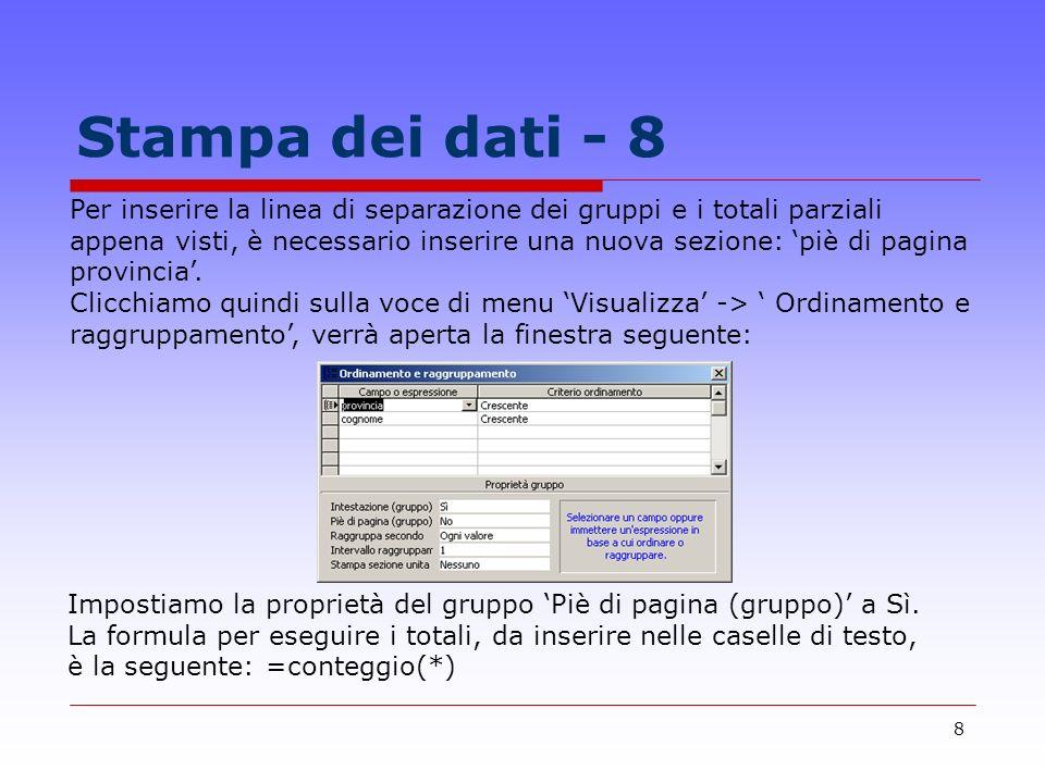 8 Stampa dei dati - 8 Per inserire la linea di separazione dei gruppi e i totali parziali appena visti, è necessario inserire una nuova sezione: piè di pagina provincia.