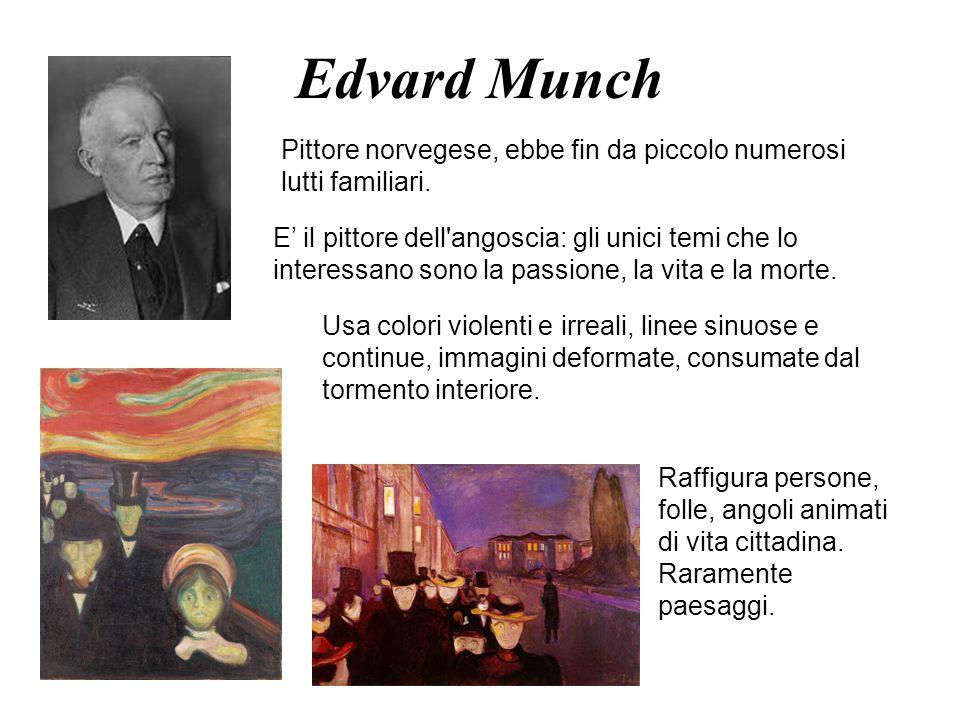 Edvard Munch Pittore norvegese, ebbe fin da piccolo numerosi lutti familiari. E il pittore dell'angoscia: gli unici temi che lo interessano sono la pa