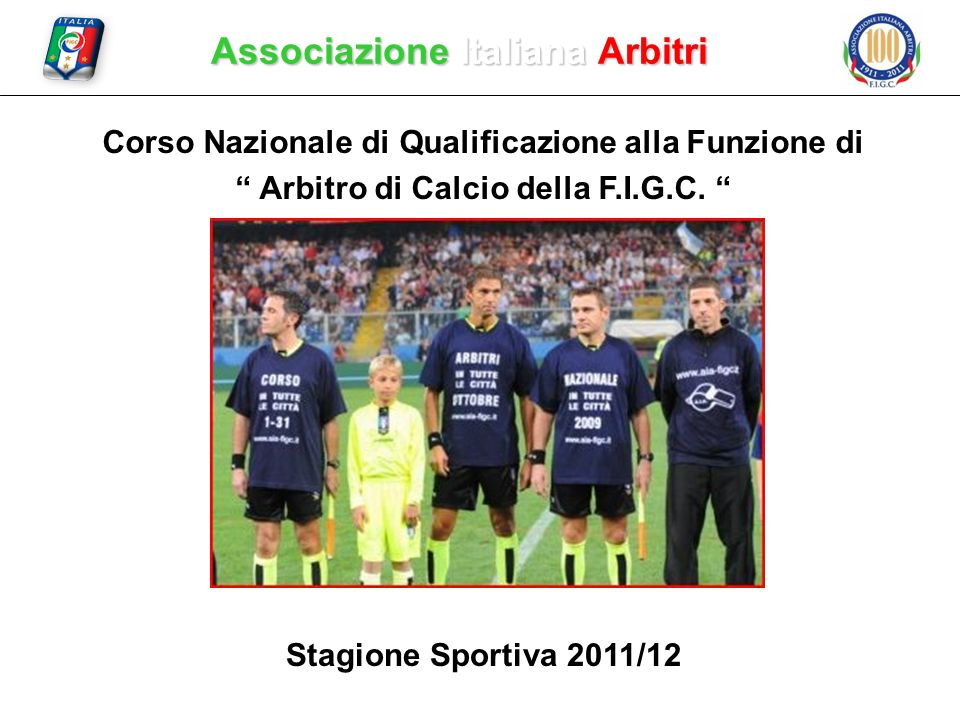 Corso Nazionale di Qualificazione alla Funzione di Arbitro di Calcio della F.I.G.C. Stagione Sportiva 2011/12 Associazione Italiana Arbitri