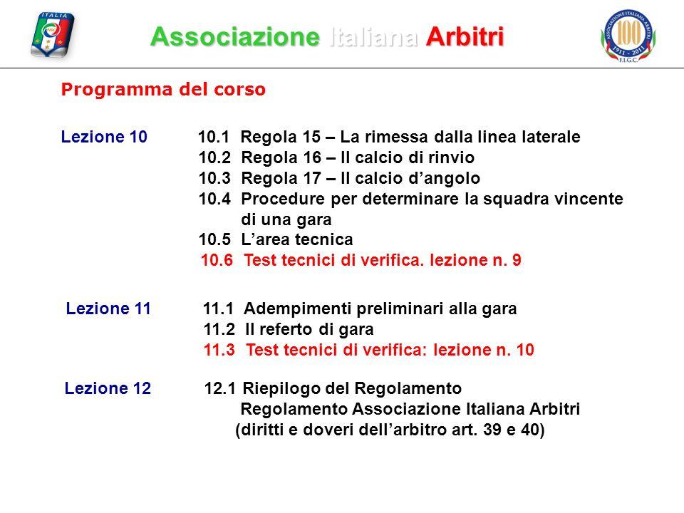 Associazione Italiana Arbitri Programma del corso Lezione 1010.1 Regola 15 – La rimessa dalla linea laterale 10.2 Regola 16 – Il calcio di rinvio 10.3