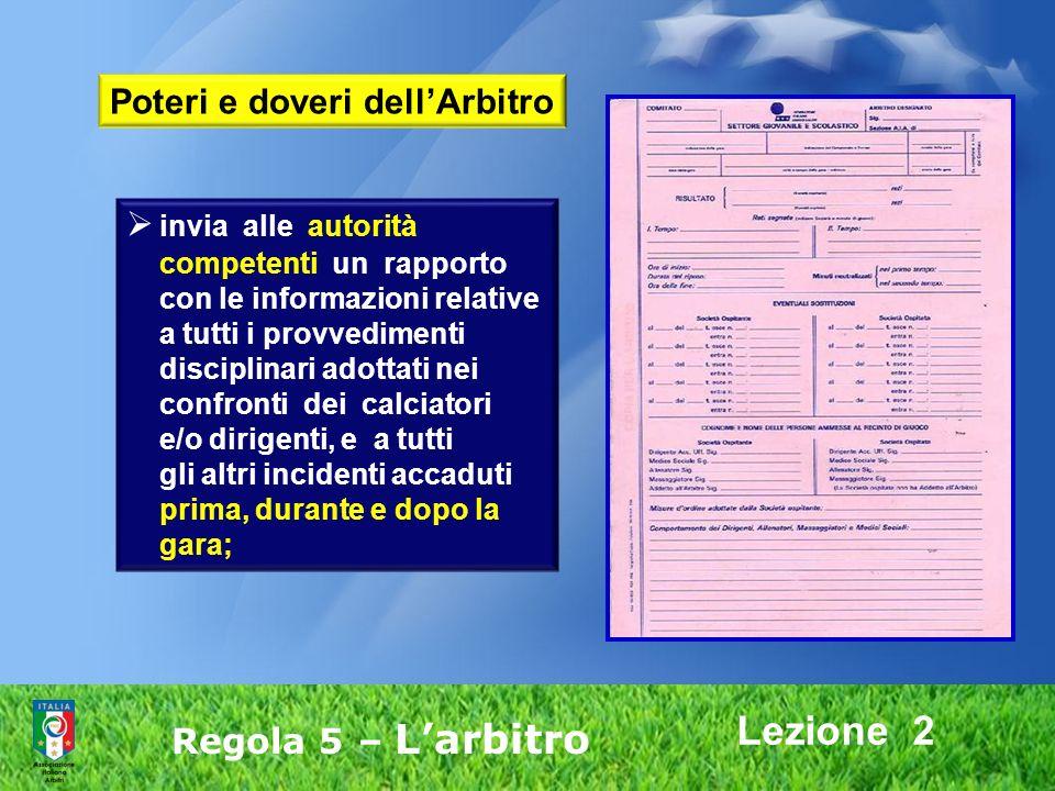 Lezione 2 Regola 5 – Larbitro invia alle autorità competenti un rapporto con le informazioni relative a tutti i provvedimenti disciplinari adottati ne