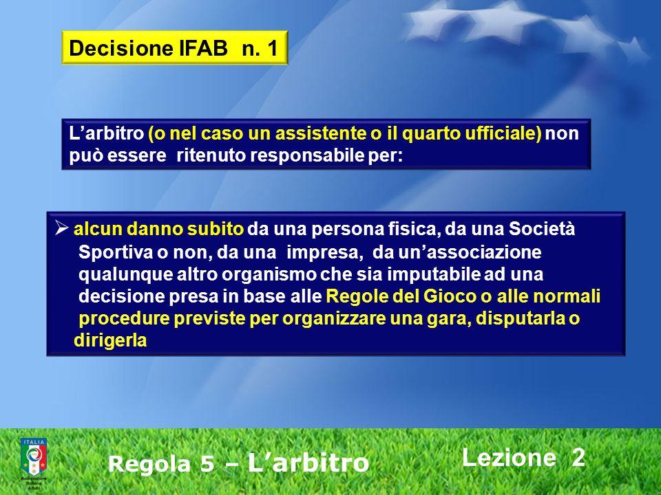 Lezione 2 Regola 5 – Larbitro alcun danno subito da una persona fisica, da una Società Sportiva o non, da una impresa, da unassociazione qualunque alt