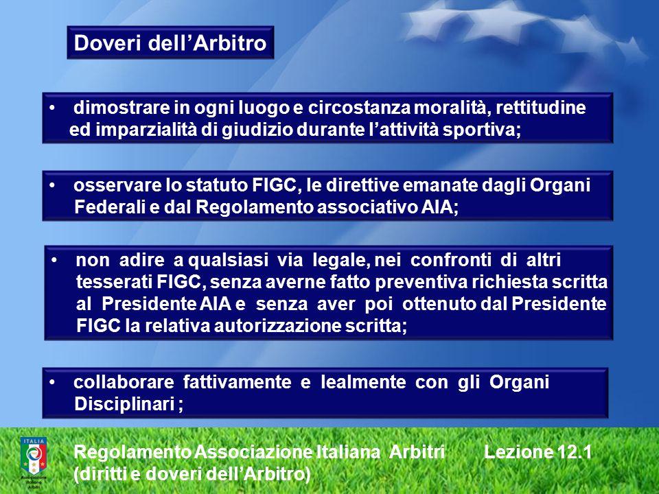 Regolamento Associazione Italiana Arbitri Lezione 12.1 (diritti e doveri dellArbitro) dimostrare in ogni luogo e circostanza moralità, rettitudine ed
