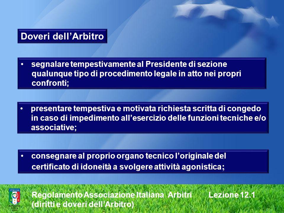 Regolamento Associazione Italiana Arbitri Lezione 12.1 (diritti e doveri dellArbitro) consegnare al proprio organo tecnico loriginale del certificato