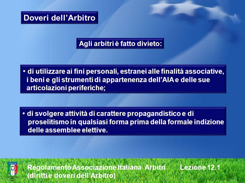 Regolamento Associazione Italiana Arbitri Lezione 12.1 (diritti e doveri dellArbitro) Doveri dellArbitro Agli arbitri è fatto divieto: di utilizzare a