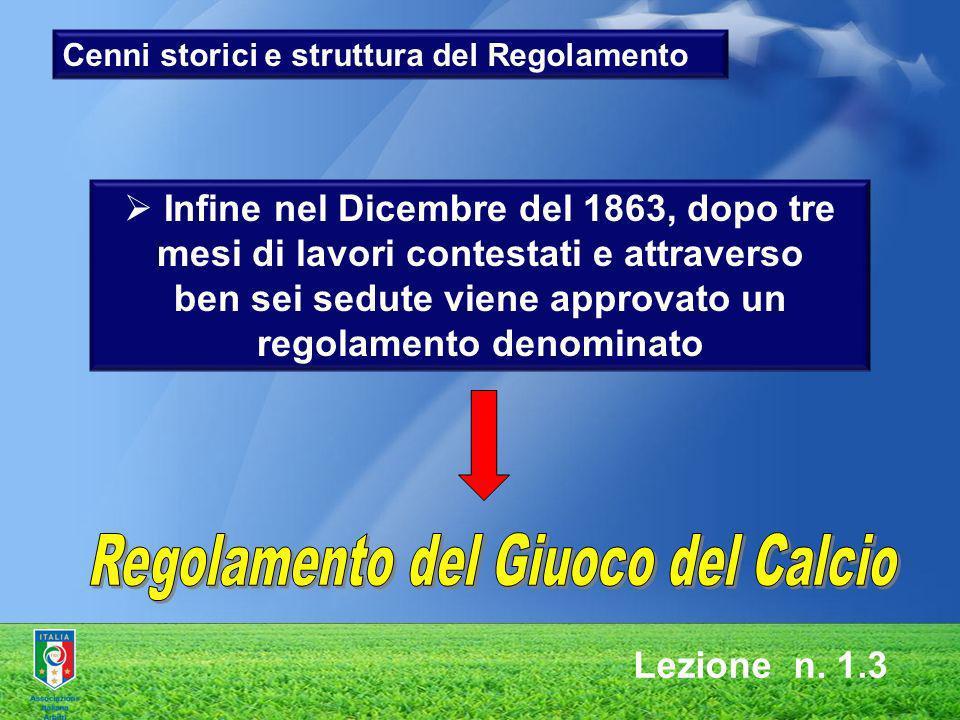 Lezione n. 1.3 Infine nel Dicembre del 1863, dopo tre mesi di lavori contestati e attraverso ben sei sedute viene approvato un regolamento denominato