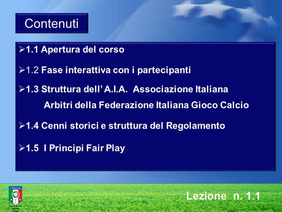 Contenuti 1.1 Apertura del corso 1.2 Fase interattiva con i partecipanti 1.3 Struttura dell A.I.A. Associazione Italiana Arbitri della Federazione Ita