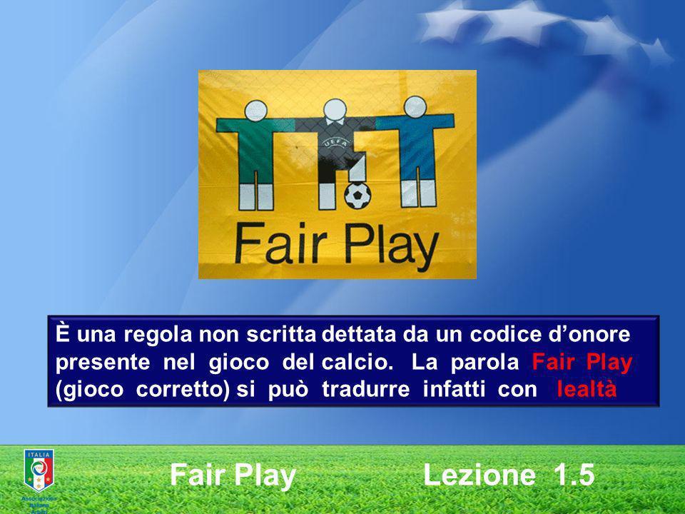 È una regola non scritta dettata da un codice donore presente nel gioco del calcio. La parola Fair Play (gioco corretto) si può tradurre infatti con l