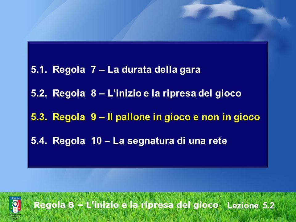 Lezione 5.2 Regola 8 – Linizio e la ripresa del gioco 5.1. Regola 7 – La durata della gara 5.2. Regola 8 – Linizio e la ripresa del gioco 5.3. Regola