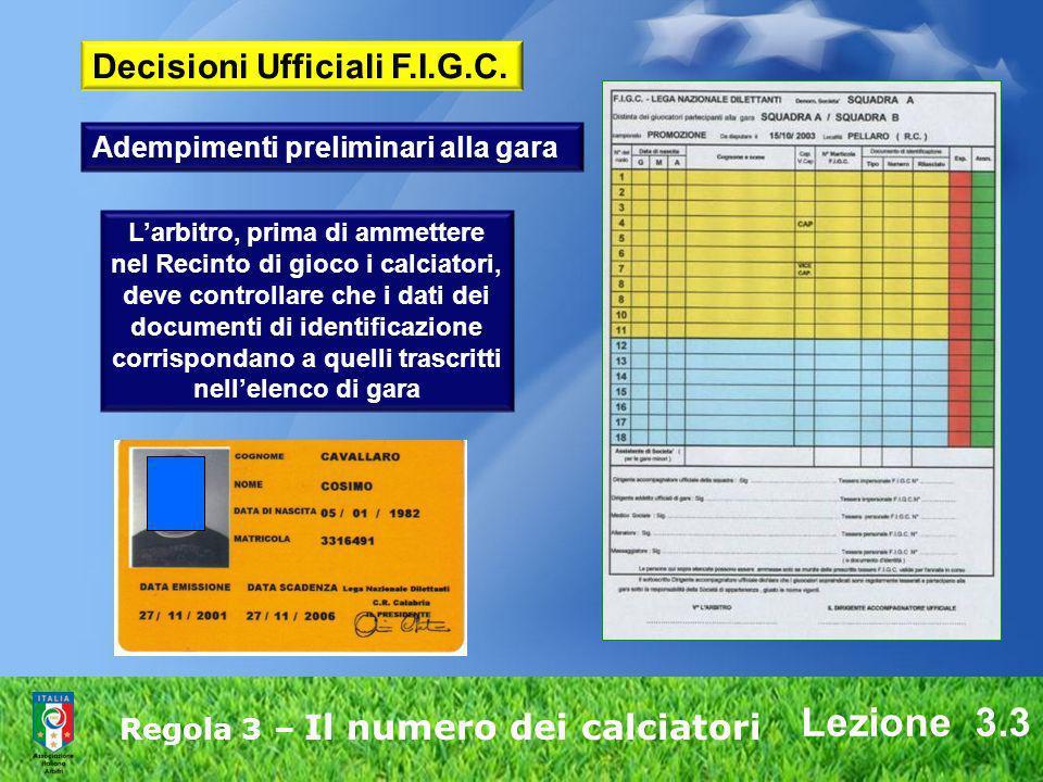 Lezione 3.3 Regola 3 – Il numero dei calciatori Larbitro, prima di ammettere nel Recinto di gioco i calciatori, deve controllare che i dati dei docume