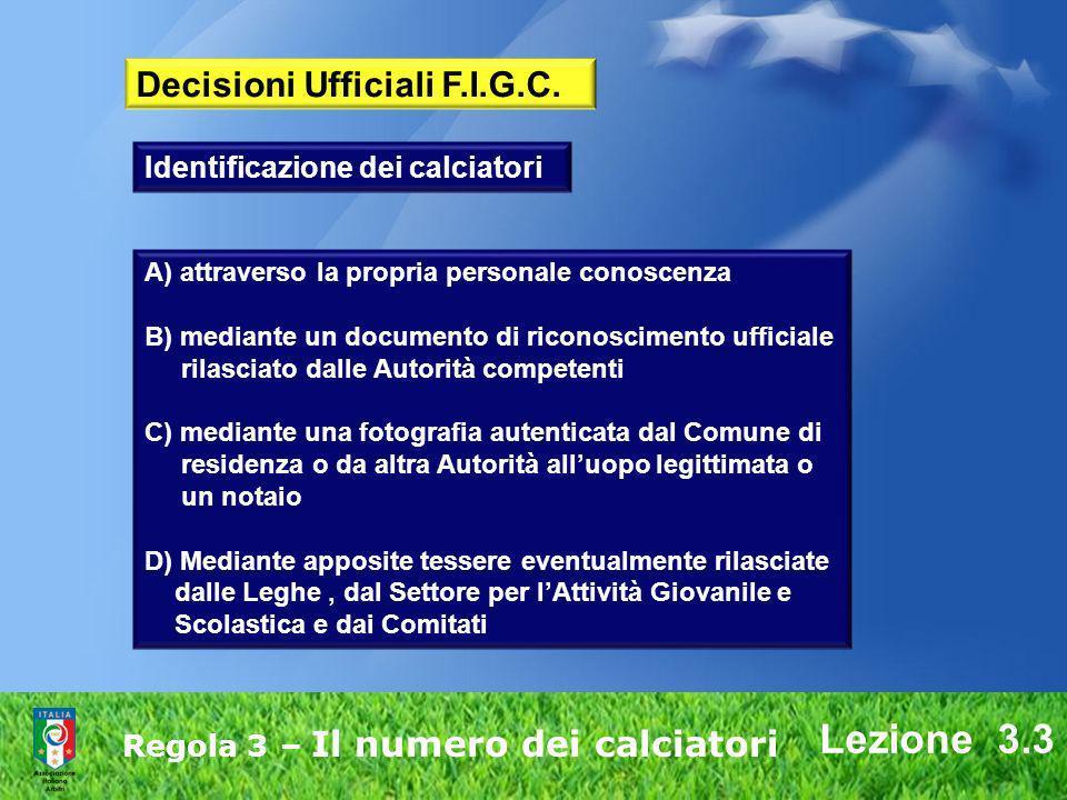 Lezione 3.3 Regola 3 – Il numero dei calciatori A) attraverso la propria personale conoscenza B) mediante un documento di riconoscimento ufficiale ril
