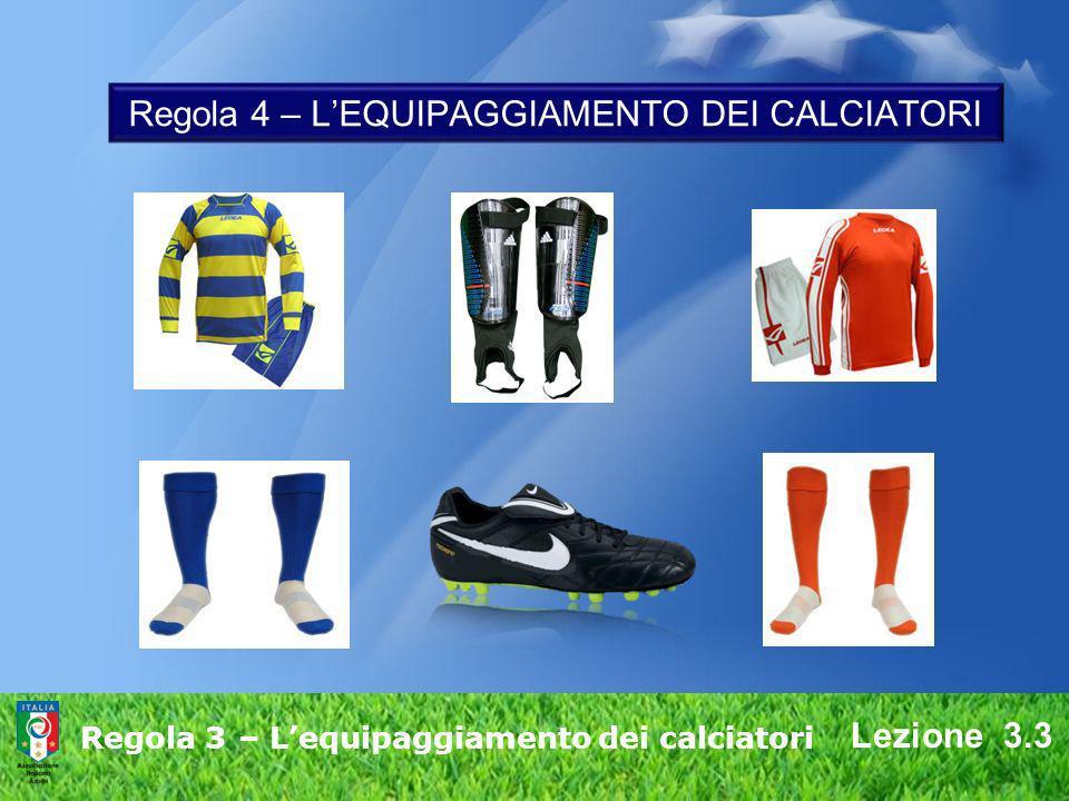 Regola 3 – Lequipaggiamento dei calciatori Regola 4 – LEQUIPAGGIAMENTO DEI CALCIATORI