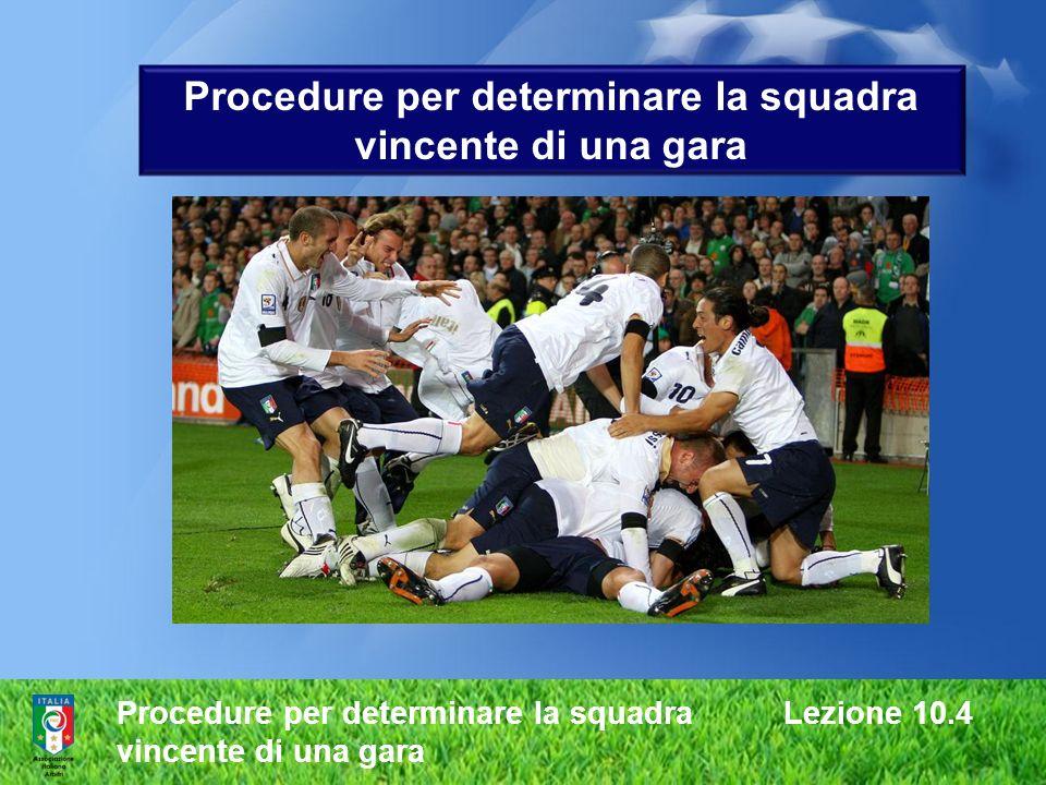 Procedure per determinare la squadra Lezione 10.4 vincente di una gara Procedure per determinare la squadra vincente di una gara