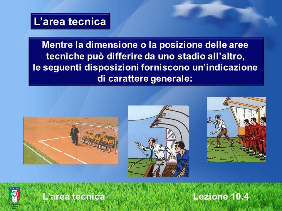 Larea tecnica Lezione 10.4 Larea tecnica Mentre la dimensione o la posizione delle aree tecniche può differire da uno stadio allaltro, le seguenti dis