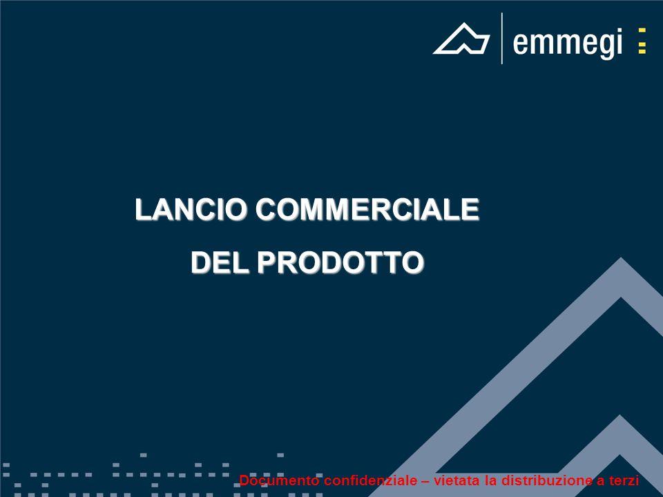 LANCIO COMMERCIALE DEL PRODOTTO Documento confidenziale – vietata la distribuzione a terzi