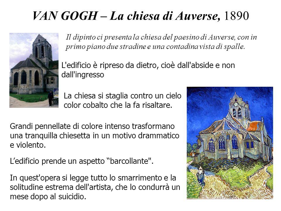 VAN GOGH – La chiesa di Auverse, 1890 Ledificio prende un aspetto barcollante