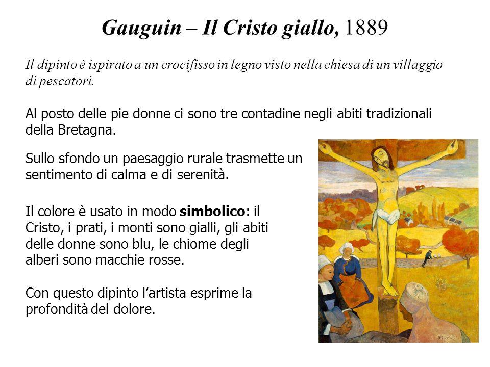 Gauguin – Il Cristo giallo, 1889 Il colore è usato in modo simbolico: il Cristo, i prati, i monti sono gialli, gli abiti delle donne sono blu, le chio