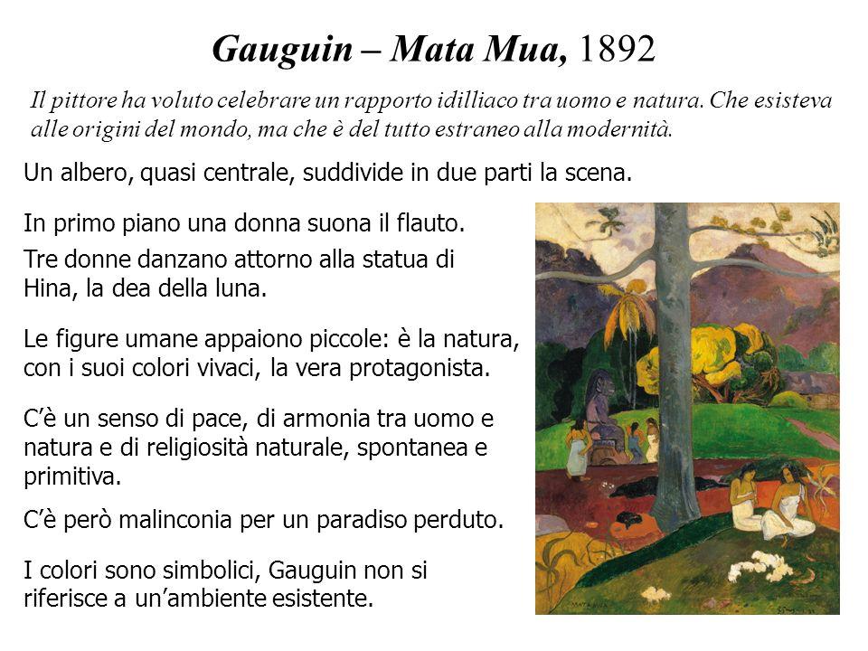 Gauguin – Mata Mua, 1892 I colori sono simbolici, Gauguin non si riferisce a unambiente esistente. In primo piano una donna suona il flauto. Il pittor