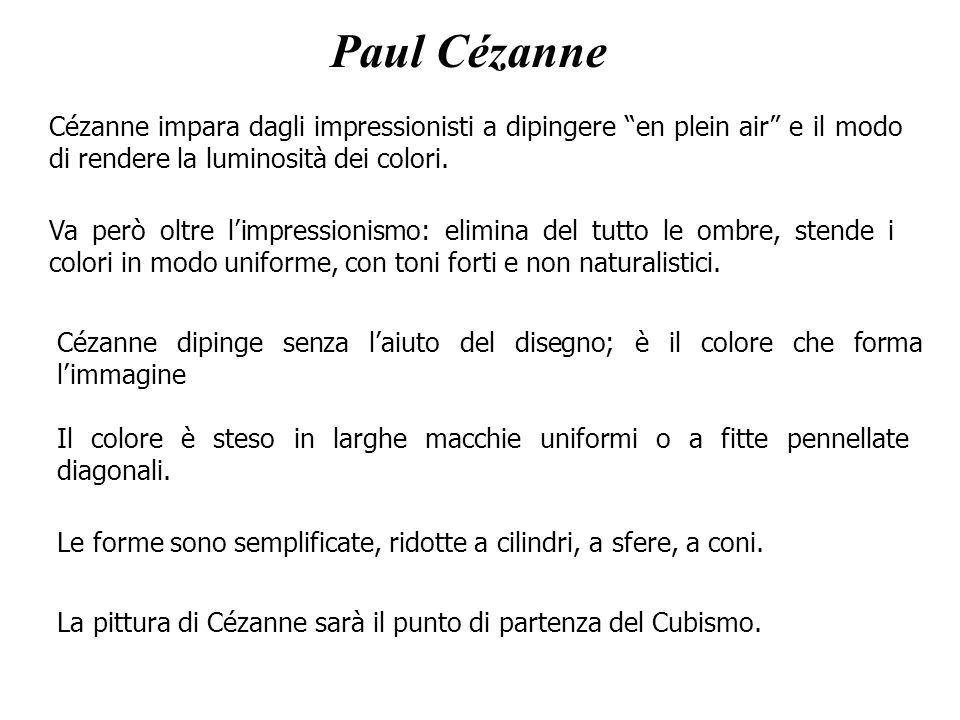 Paul Cézanne Cézanne impara dagli impressionisti a dipingere en plein air e il modo di rendere la luminosità dei colori. La pittura di Cézanne sarà il