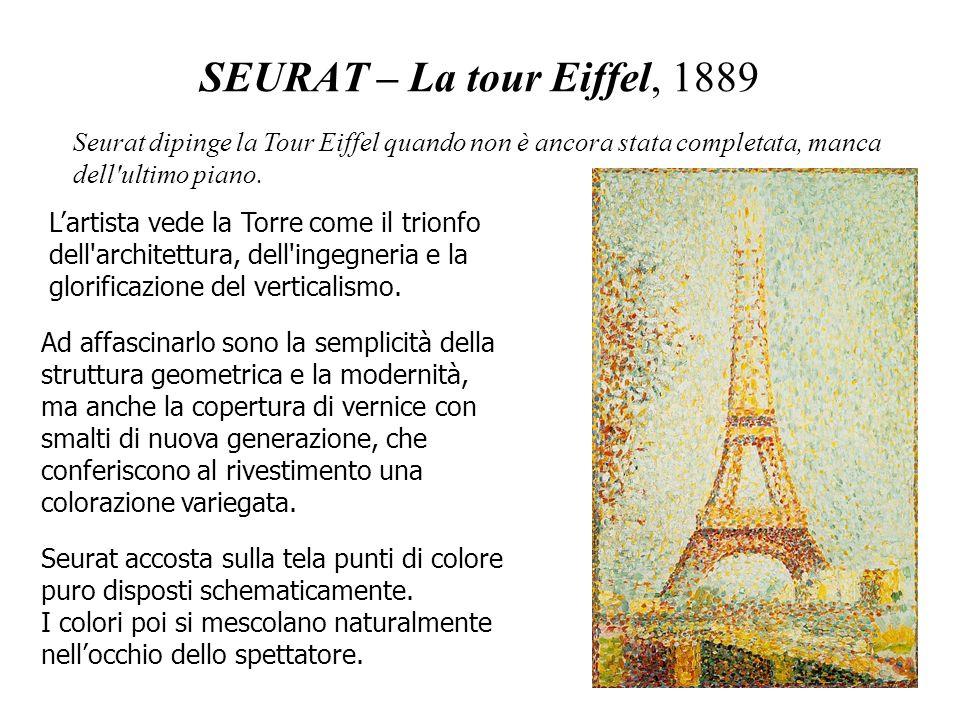 SEURAT – La tour Eiffel, 1889 Seurat accosta sulla tela punti di colore puro disposti schematicamente. I colori poi si mescolano naturalmente nellocch