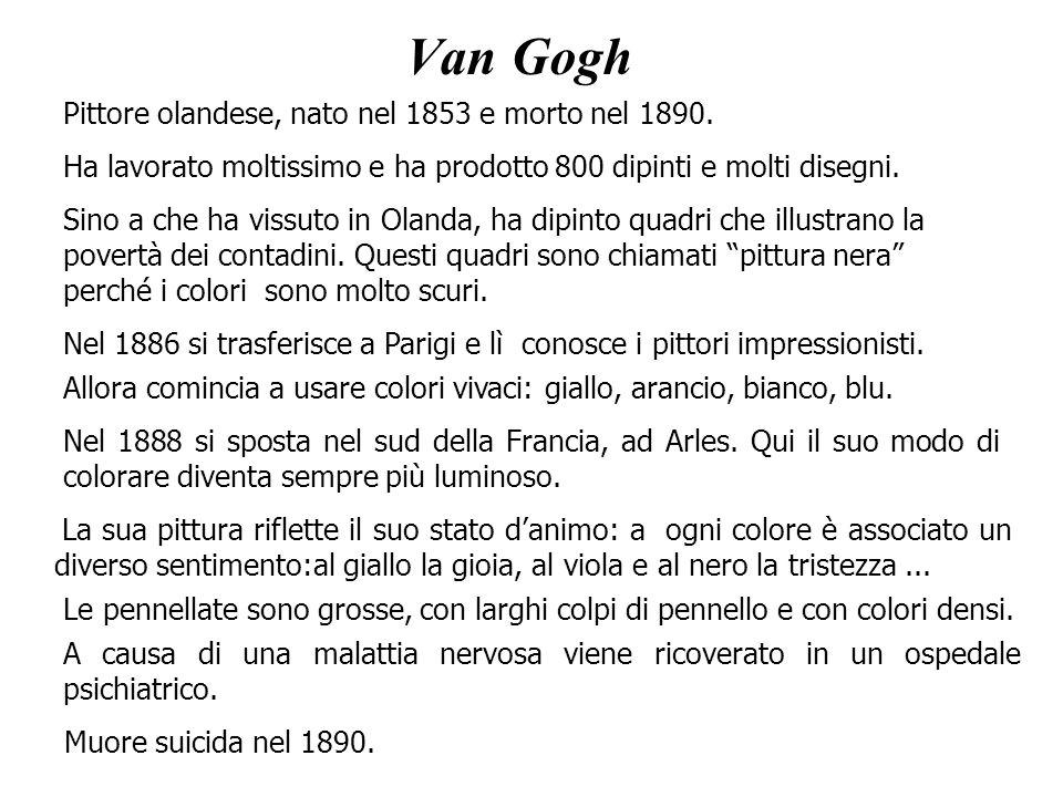 Van Gogh Pittore olandese, nato nel 1853 e morto nel 1890. Sino a che ha vissuto in Olanda, ha dipinto quadri che illustrano la povertà dei contadini.