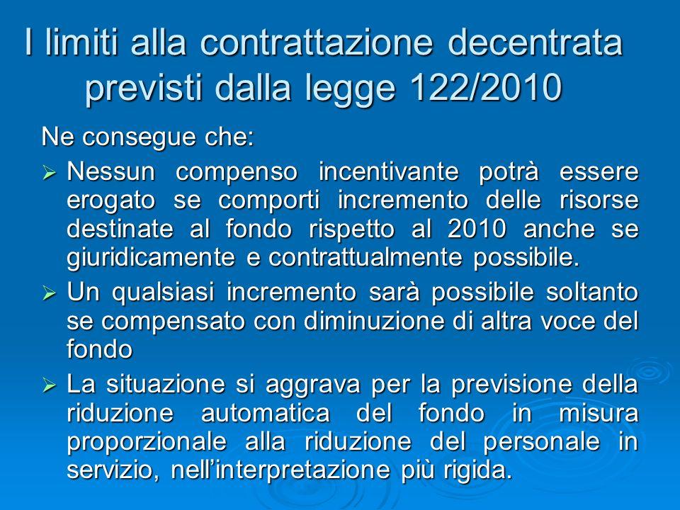 Ne consegue che: Nessun compenso incentivante potrà essere erogato se comporti incremento delle risorse destinate al fondo rispetto al 2010 anche se giuridicamente e contrattualmente possibile.